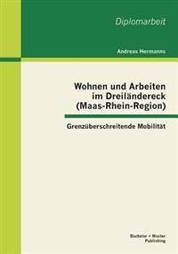 Wohnen Und Arbeiten Im Dreilandereck (Maas-Rhein-Region)