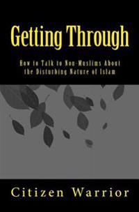 Getting Through: How to Talk to Non-Muslims about the Disturbing Nature of Islam