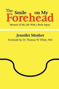 The Smile on My Forehead: Memoir of My Life With a Brain Injury