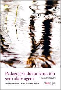 Pedagogisk dokumentation som aktiv agent : Introduktion till intra-aktiv pedagogik