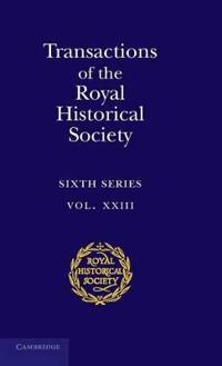 Royal Historical Society Transactions Transactions of the Royal Historical Society: Series Number 23