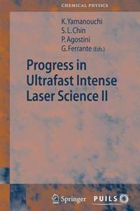 Progress in Ultrafast Intense Laser Science II