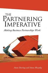 The Partnering Imperative : Making Business Partnerships Work