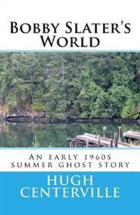 Bobby Slater's World: An Early 1960s Summer Ghost Story