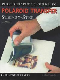 Photographer's Guide to Polaroid Transfer