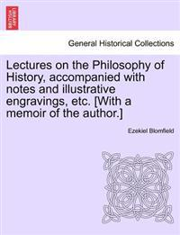 Lectures on the Philosophy of History, Accompanied with Notes and Illustrative Engravings, Etc. [With a Memoir of the Author.]