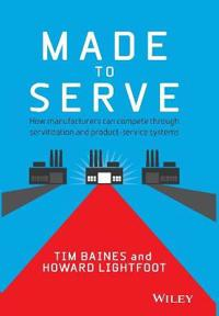Made to Serve: How manufacturers can compete through servitization and prod