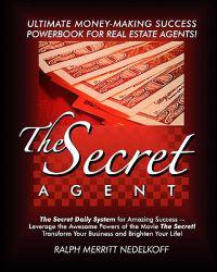 The Secret Agent: The Secret Daily System for Success-The Ultimate Money-Making PowerBook for Real Estate Agents!