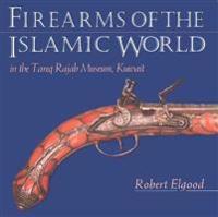 Firearms of the Islamic World: In the Tared Rajab Museum, Kuwait