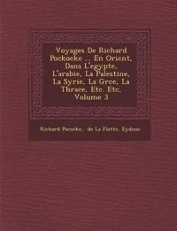 Voyages De Richard Pockocke ... En Orient, Dans L'egypte, L'arabie, La Palestine, La Syrie, La Gr¿ce, La Thrace, Etc. Etc, Volume 3