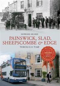 Painswick, Slad, Sheepscombe & Edge Through Time