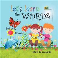 Let's Learn the Words: Excellent for Young Children from Newborn to Preschool on Learning to Read or Speak English. an Enchanting Picture Wor