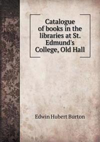 Catalogue of Books in the Libraries at St. Edmund's College, Old Hall