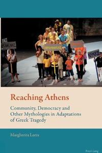 Reaching Athens: Community, Democracy and Other Mythologies in Adaptations of Greek Tragedy