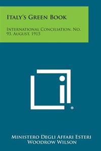 Italy's Green Book: International Conciliation, No. 93, August, 1915