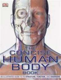 Concise human body book - an illustrated guide to its structure, function a