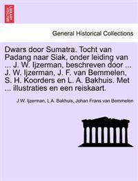 Dwars Door Sumatra. Tocht Van Padang Naar Siak, Onder Leiding Van ... J. W. Ijzerman, Beschreven Door ... J. W. Ijzerman, J. F. Van Bemmelen, S. H. Koorders En L. A. Bakhuis. Met ... Illustraties En Een Reiskaart.