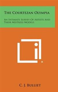 The Courtezan Olympia: An Intimate Survey of Artists and Their Mistress Models