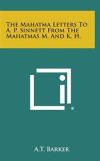 The Mahatma Letters to A. P. Sinnett from the Mahatmas M. and K. H.