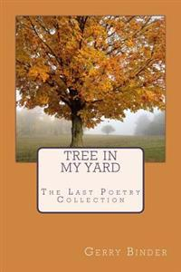 Tree in My Yard: The Last Collection of Poetry