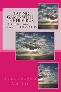 Playing Games with the Hi Virus: A Collection of Poems on HIV-AIDS
