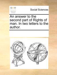 An Answer to the Second Part of Rights of Man. in Two Letters to the Author