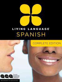 Living Language Spanish, Complete Edition: Beginner Through Advanced Course, Including 3 Coursebooks, 9 Audio CDs, and Free Online Learning [With Book