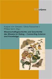 Wissenschaftsgeschichte Und Geschichte Des Wissens Im Dialog - Connecting Science and Knowledge