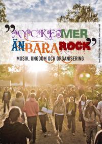 Mycket mer än bara rock : musik, ungdom och organisering