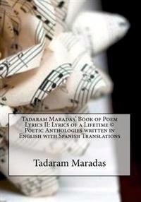 Tadaram Maradas' Book of Poem Lyrics II: Lyrics of a Lifetime (C) Poetic Anthologies Written in English with Spanish Translations