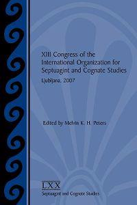 XIII Congress of the International Organization for Septuagint and Cognate Studies Ljubljana, 2007