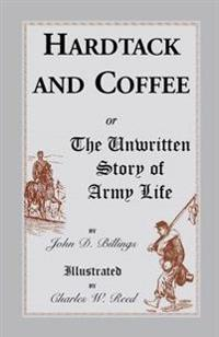 Hardtack and Coffee or the Unwritten Story of Army Life