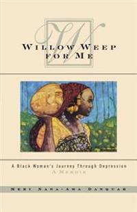 Willow Weep for Me: A Black Woman's Journey Through Depression