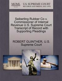 Seiberling Rubber Co V. Commissioner of Internal Revenue U.S. Supreme Court Transcript of Record with Supporting Pleadings
