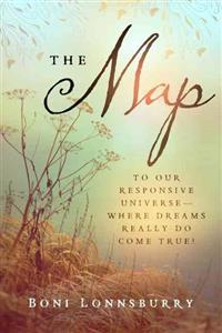 The Map: To Our Responsive Universe--Where Dreams Really Do Come True!
