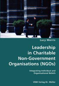Leadership in Charitable Non-Government Organisations, NGOs- Integrating Individual and Organisational Beliefs