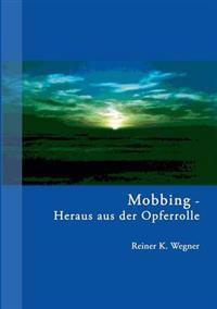 Mobbing - Heraus Aus Der Opferrolle!