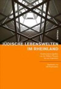 Judische Lebenswelten Im Rheinland: Kommentierte Quellen Von Der Fruhen Neuzeit Bis Zur Gegenwart