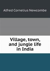 Village, Town, and Jungle Life in India