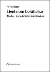 Livet som berättelse: studier i levnadshistoriska intervjuer