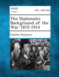 The Diplomatic Background of the War 1870-1914