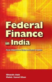 Federal Finance in India: Fiscal Imbalances of States and Central Transfers
