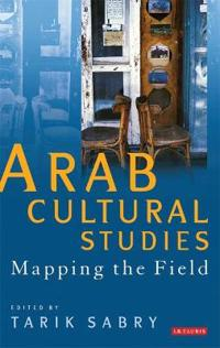 Arab Cultural Studies: Mapping the Field