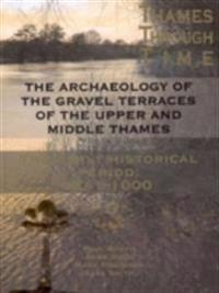 The Thames Through Time: The Archaeology of the Gravel Terraces of the Upper and Middle Thames: The Early Historical Period: AD 1-1000