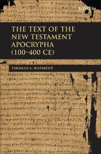 The Text of the New Testament Apocrypha, 100 - 400 Ce