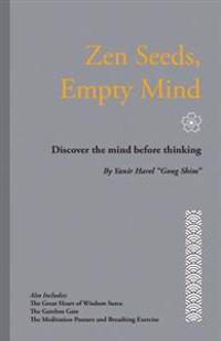 Zen Seeds, Empty Mind: Discover the Mind Before Thinking