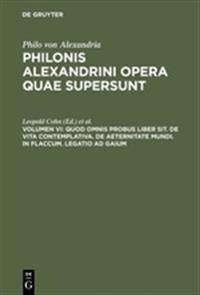 Quod Omnis Probus Liber Sit. de Vita Contemplativa. de Aeternitate Mundi. in Flaccum. Legatio Ad Gaium