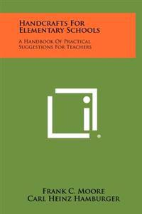Handcrafts for Elementary Schools: A Handbook of Practical Suggestions for Teachers