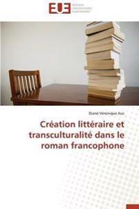 Cr�ation Litt�raire Et Transculturalit� Dans Le Roman Francophone