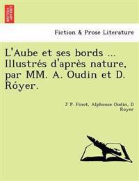 L'Aube Et Ses Bords ... Illustre S D'Apre S Nature, Par MM. A. Oudin Et D. Ro Yer.